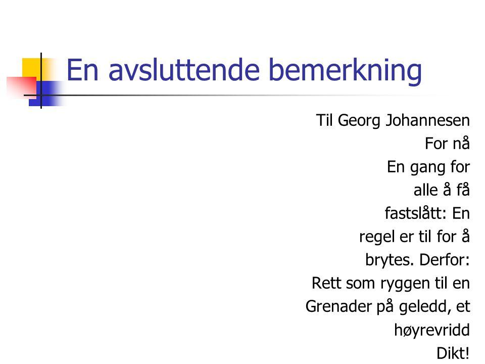 En avsluttende bemerkning Til Georg Johannesen For nå En gang for alle å få fastslått: En regel er til for å brytes. Derfor: Rett som ryggen til en Gr