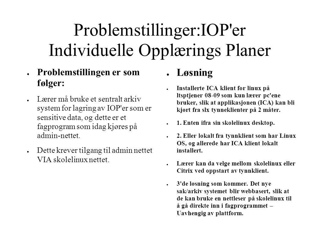 Problemstillinger:IOP'er Individuelle Opplærings Planer ● Problemstillingen er som følger: ● Lærer må bruke et sentralt arkiv system for lagring av IO