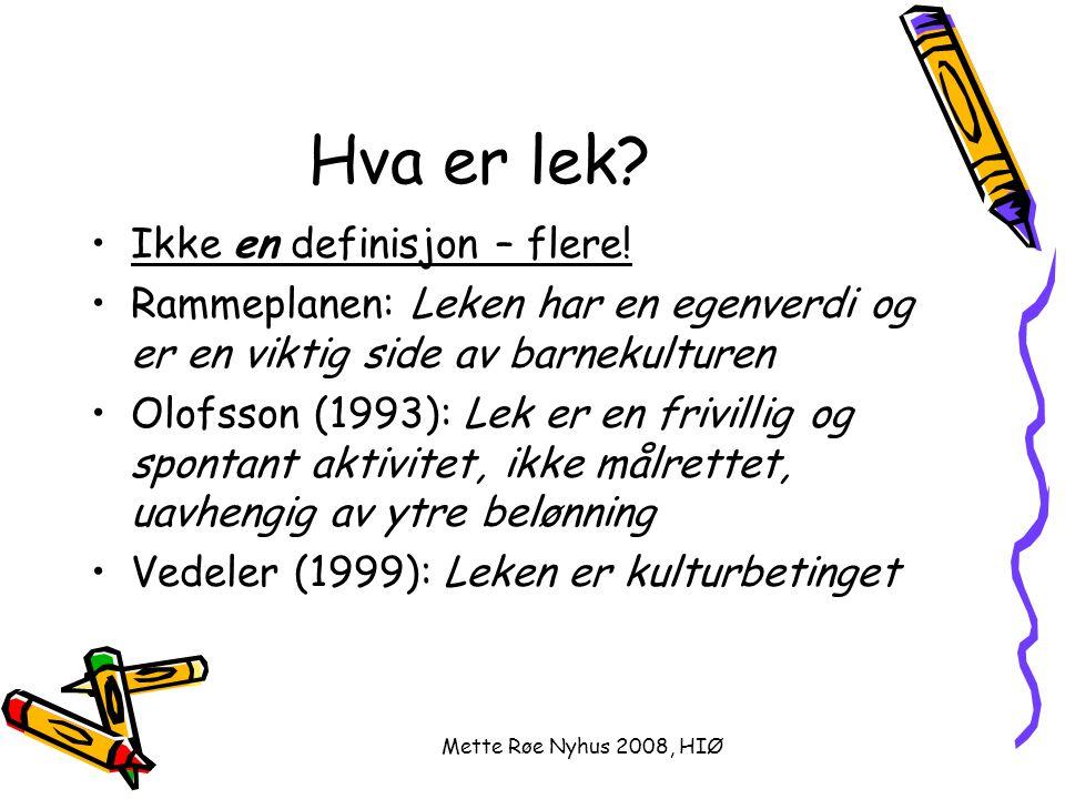 Mette Røe Nyhus 2008, HIØ Hva er lek, forts Lillemyr(2001) –Typisk væremåte for førskolebarn –Engasjere, motiverer og derfor intr.