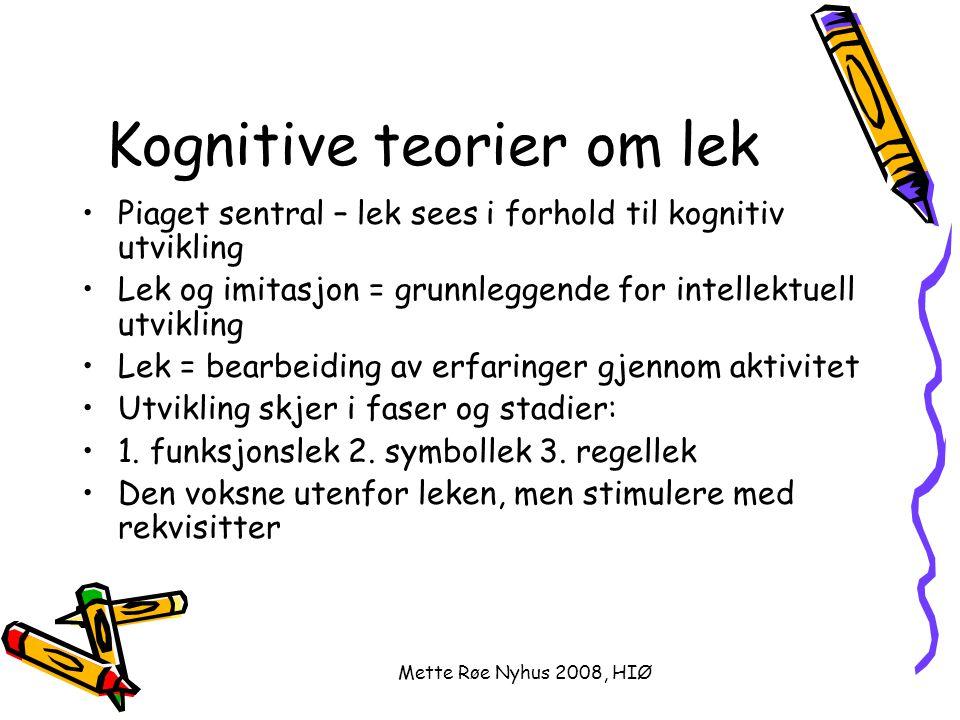Mette Røe Nyhus 2008, HIØ Kognitive teorier om lek Piaget sentral – lek sees i forhold til kognitiv utvikling Lek og imitasjon = grunnleggende for int