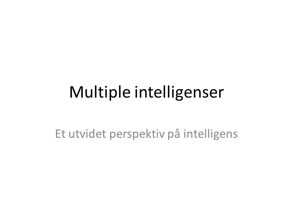 Multiple intelligenser Et utvidet perspektiv på intelligens