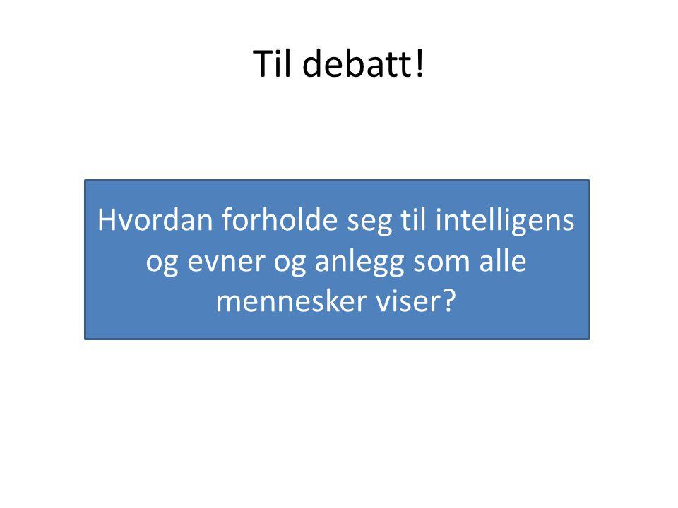 Til debatt! Hvordan forholde seg til intelligens og evner og anlegg som alle mennesker viser?