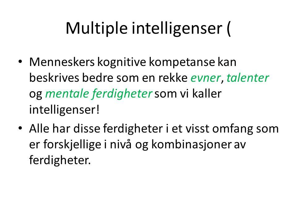 Multiple intelligenser ( Menneskers kognitive kompetanse kan beskrives bedre som en rekke evner, talenter og mentale ferdigheter som vi kaller intelligenser.