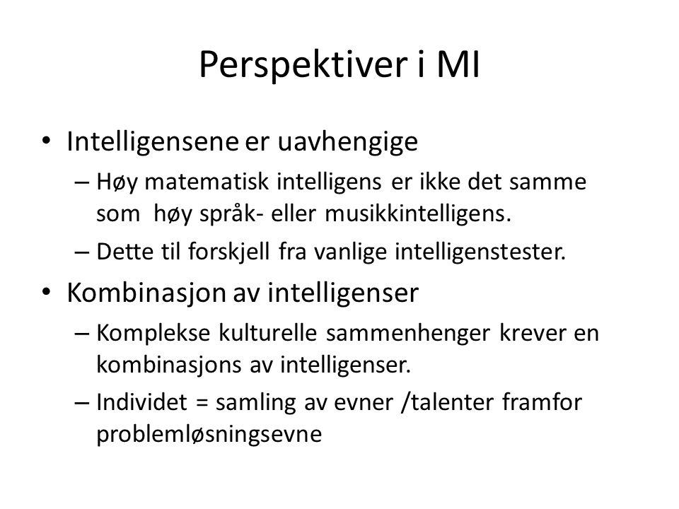 Perspektiver i MI Intelligensene er uavhengige – Høy matematisk intelligens er ikke det samme som høy språk- eller musikkintelligens.