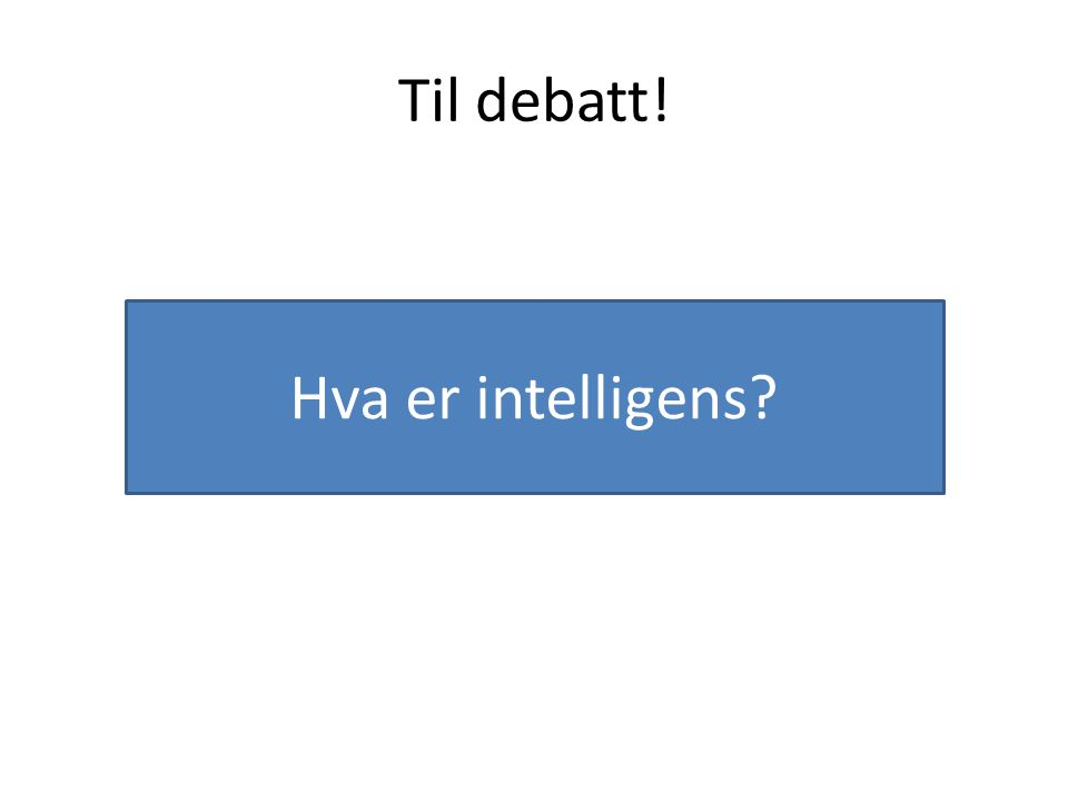 Til debatt! Hva er intelligens?