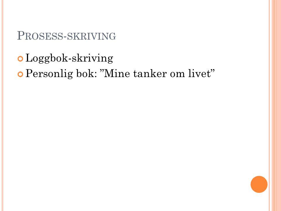 """P ROSESS - SKRIVING Loggbok-skriving Personlig bok: """"Mine tanker om livet"""""""