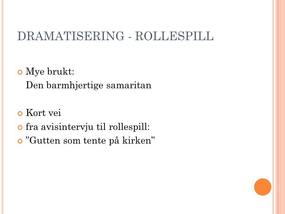"""DRAMATISERING - ROLLESPILL Mye brukt: Den barmhjertige samaritan Kort vei fra avisintervju til rollespill: """"Gutten som tente på kirken"""""""