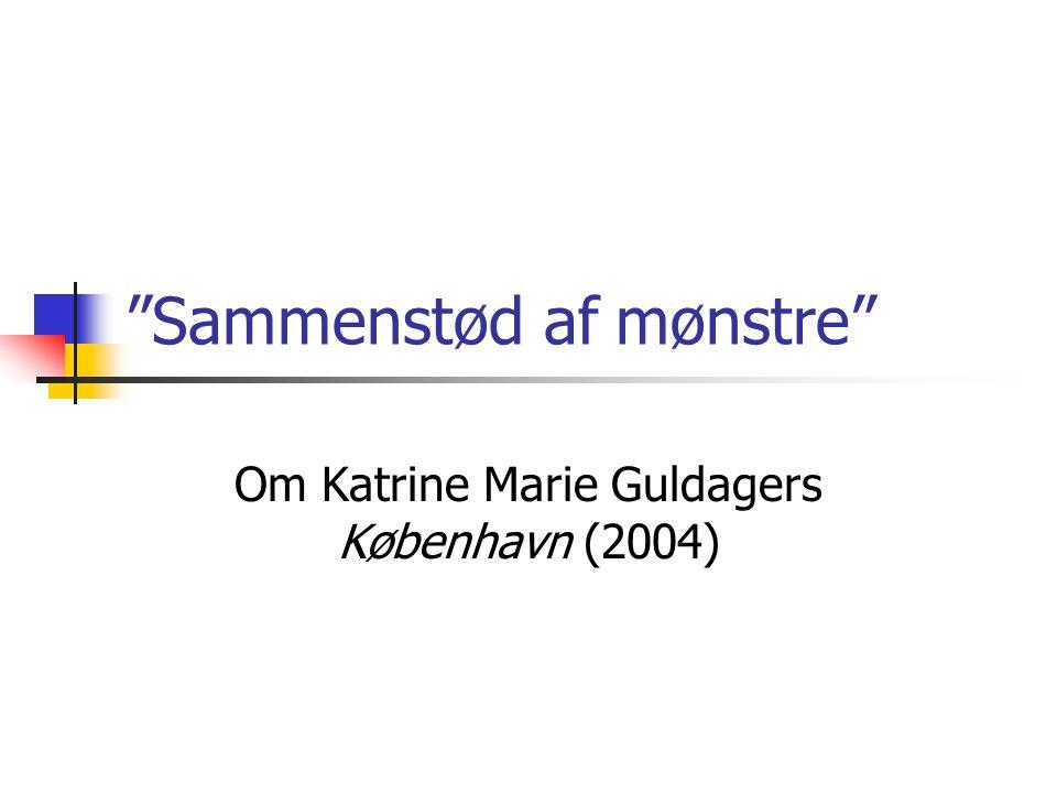 """""""Sammenstød af mønstre"""" Om Katrine Marie Guldagers København (2004)"""