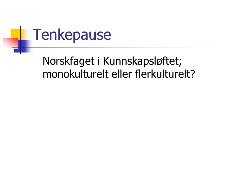 Tenkepause Norskfaget i Kunnskapsløftet; monokulturelt eller flerkulturelt?