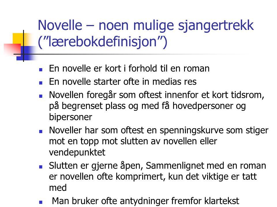 """Novelle – noen mulige sjangertrekk (""""lærebokdefinisjon"""") En novelle er kort i forhold til en roman En novelle starter ofte in medias res Novellen fore"""