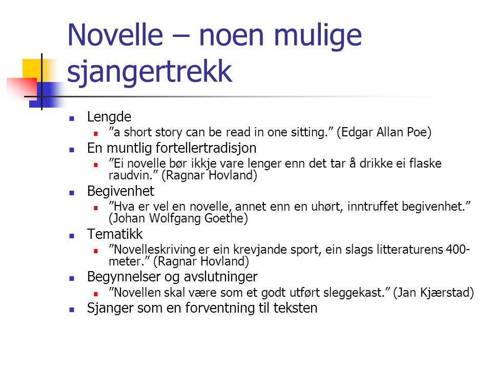 """Novelle – noen mulige sjangertrekk Lengde """"a short story can be read in one sitting."""" (Edgar Allan Poe) En muntlig fortellertradisjon """"Ei novelle bør"""