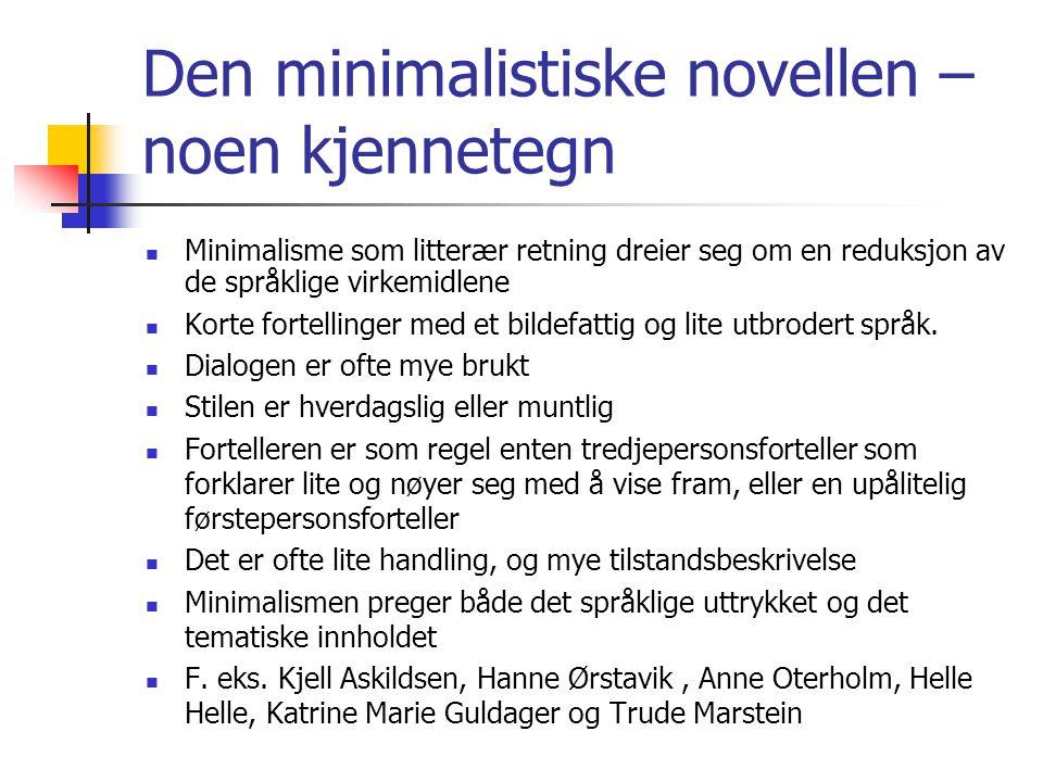 Den minimalistiske novellen – noen kjennetegn Minimalisme som litterær retning dreier seg om en reduksjon av de språklige virkemidlene Korte fortellin