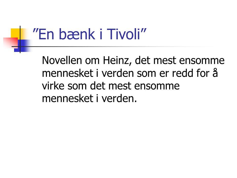 """""""En bænk i Tivoli"""" Novellen om Heinz, det mest ensomme mennesket i verden som er redd for å virke som det mest ensomme mennesket i verden."""
