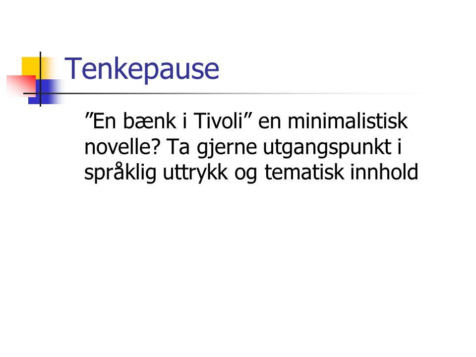 """Tenkepause """"En bænk i Tivoli"""" en minimalistisk novelle? Ta gjerne utgangspunkt i språklig uttrykk og tematisk innhold"""
