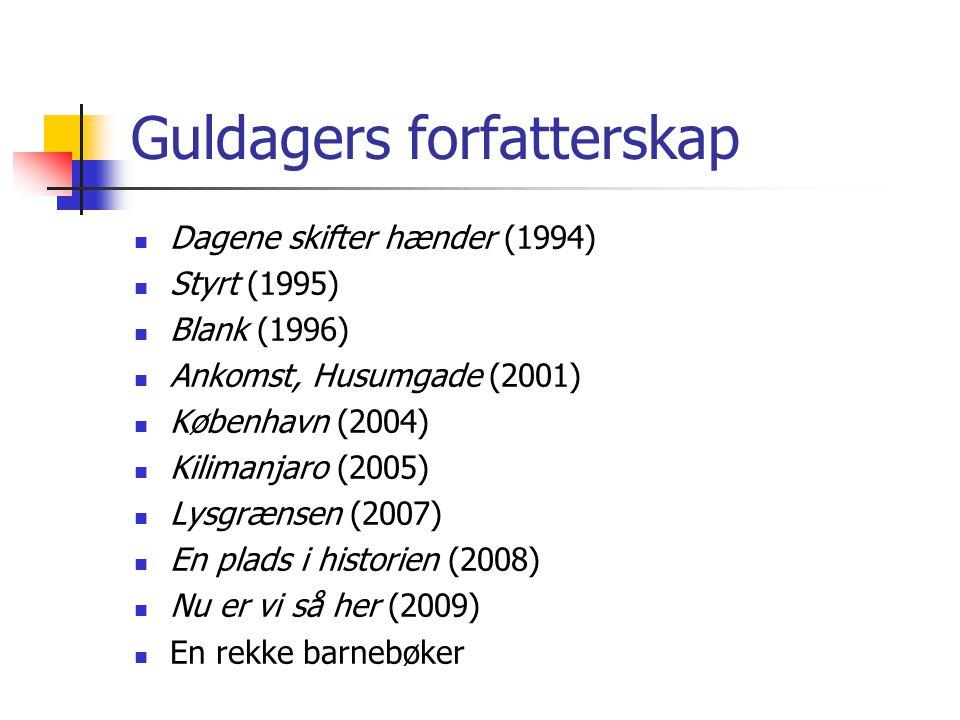 Guldagers forfatterskap Dagene skifter hænder (1994) Styrt (1995) Blank (1996) Ankomst, Husumgade (2001) København (2004) Kilimanjaro (2005) Lysgrænse