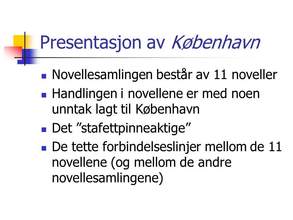 Presentasjon av København Språklig stil: Et nøkternt, hverdagslig språk uten eksperimenter Tematikk: Novellesamlingen belyser og kritiserer indirekte vårt moderne samfunn Det overfladiske samværet Skjebnen Tilfeldigheter Fellesskap Isolasjon