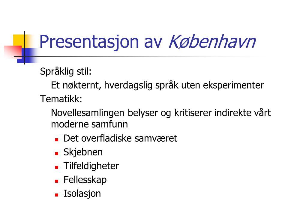 Presentasjon av København Språklig stil: Et nøkternt, hverdagslig språk uten eksperimenter Tematikk: Novellesamlingen belyser og kritiserer indirekte