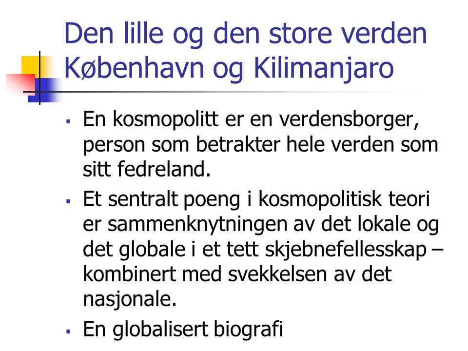 Den lille og den store verden København og Kilimanjaro  En kosmopolitt er en verdensborger, person som betrakter hele verden som sitt fedreland.  Et