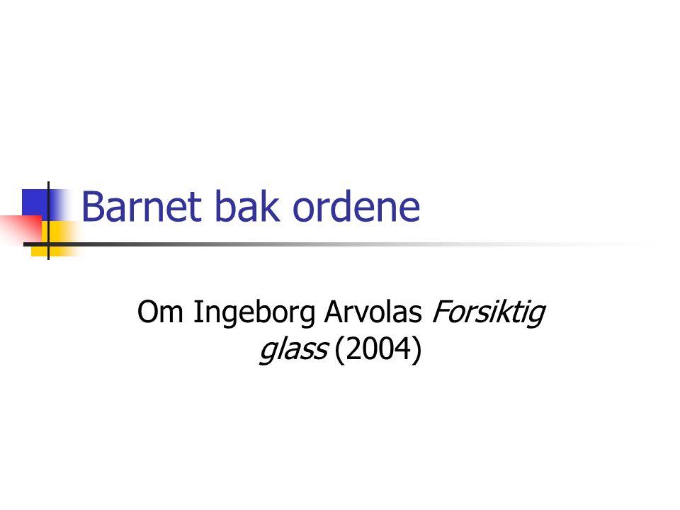 Barnet bak ordene Om Ingeborg Arvolas Forsiktig glass (2004)