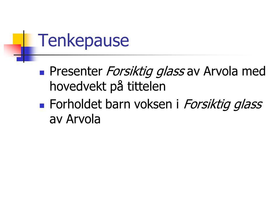 Tenkepause Presenter Forsiktig glass av Arvola med hovedvekt på tittelen Forholdet barn voksen i Forsiktig glass av Arvola