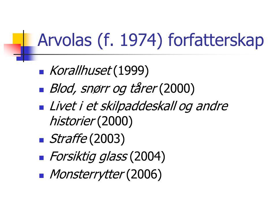 Arvolas (f. 1974) forfatterskap Korallhuset (1999) Blod, snørr og tårer (2000) Livet i et skilpaddeskall og andre historier (2000) Straffe (2003) Fors