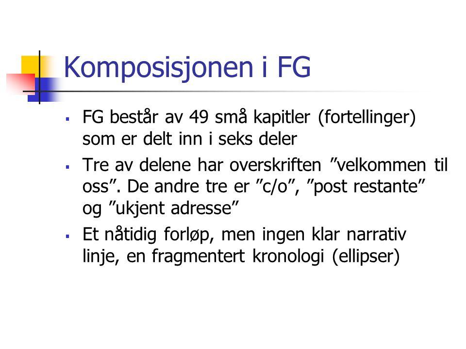 """Komposisjonen i FG  FG består av 49 små kapitler (fortellinger) som er delt inn i seks deler  Tre av delene har overskriften """"velkommen til oss"""". De"""