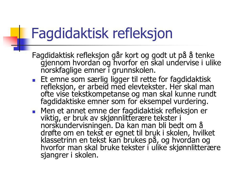 Fagdidaktisk refleksjon Fagdidaktisk refleksjon går kort og godt ut på å tenke gjennom hvordan og hvorfor en skal undervise i ulike norskfaglige emner