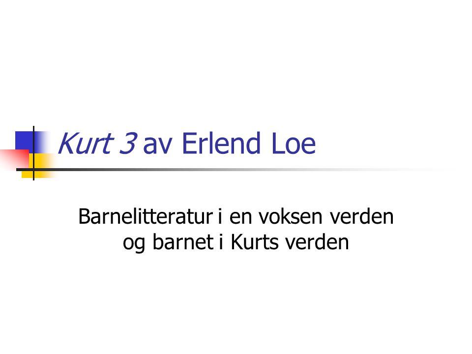 Kurt 3 av Erlend Loe Barnelitteratur i en voksen verden og barnet i Kurts verden