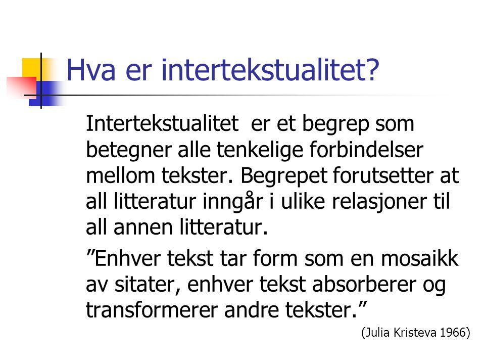 Hva er intertekstualitet? Intertekstualitet er et begrep som betegner alle tenkelige forbindelser mellom tekster. Begrepet forutsetter at all litterat