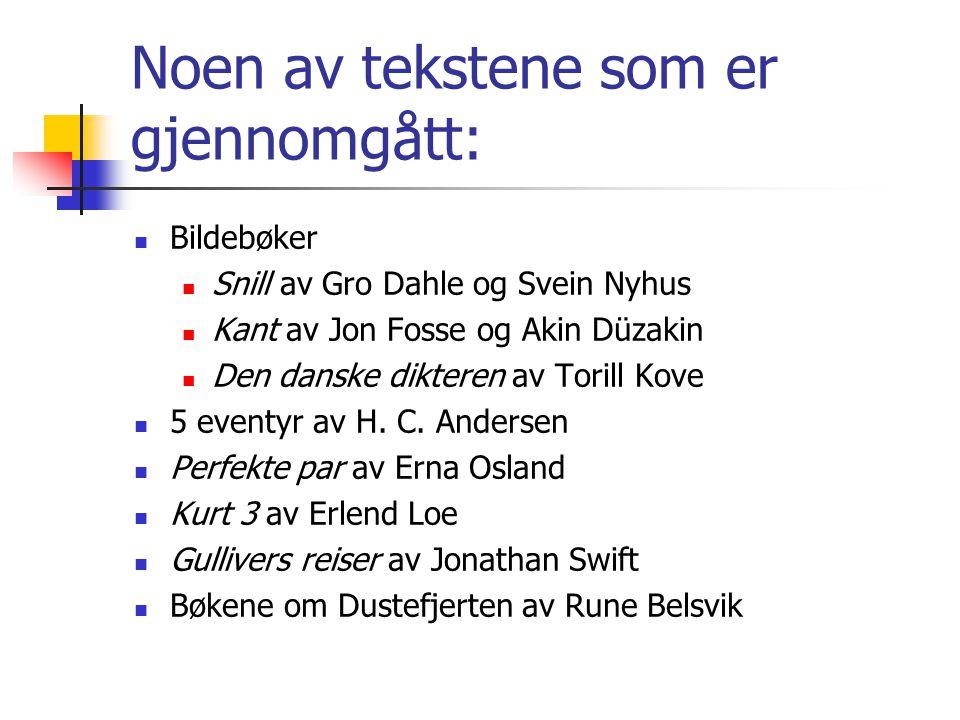 Noen av tekstene som er gjennomgått: Bildebøker Snill av Gro Dahle og Svein Nyhus Kant av Jon Fosse og Akin Düzakin Den danske dikteren av Torill Kove
