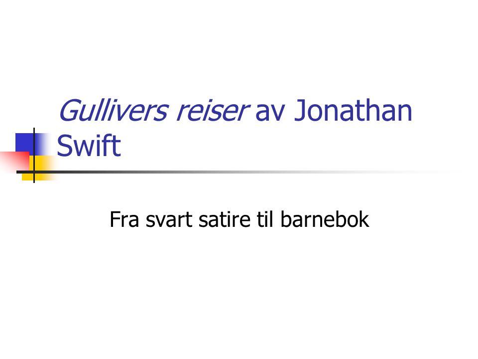 Gullivers reiser av Jonathan Swift Fra svart satire til barnebok