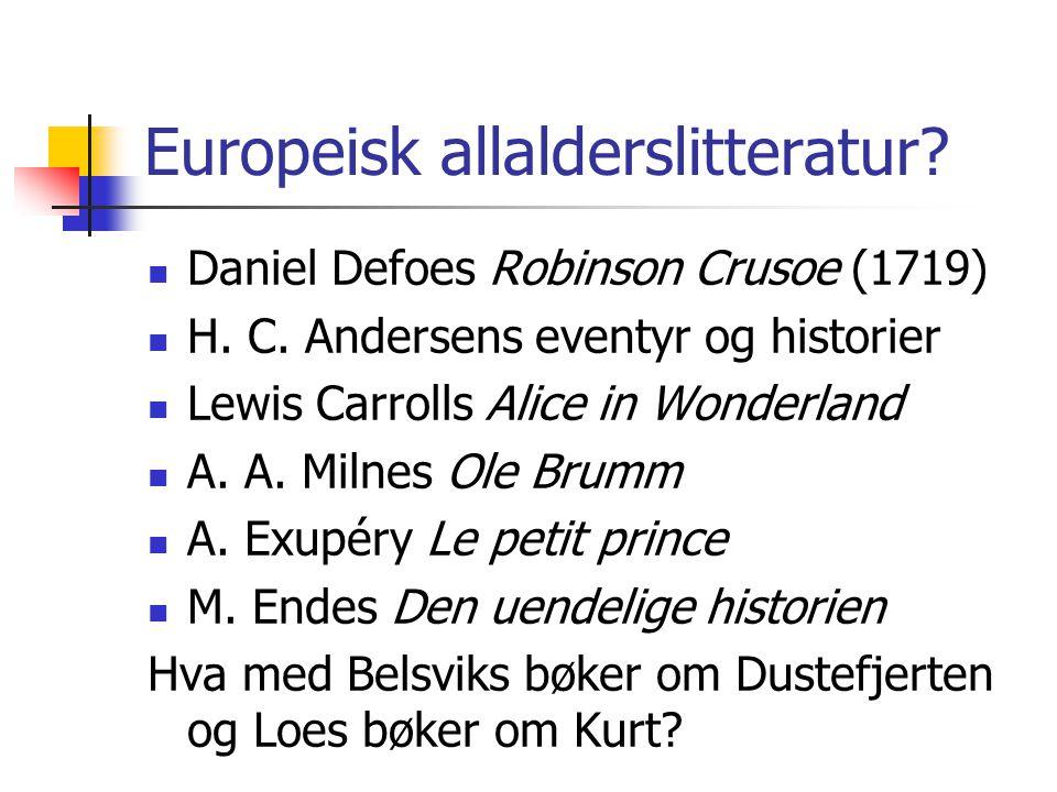 Europeisk allalderslitteratur? Daniel Defoes Robinson Crusoe (1719) H. C. Andersens eventyr og historier Lewis Carrolls Alice in Wonderland A. A. Miln