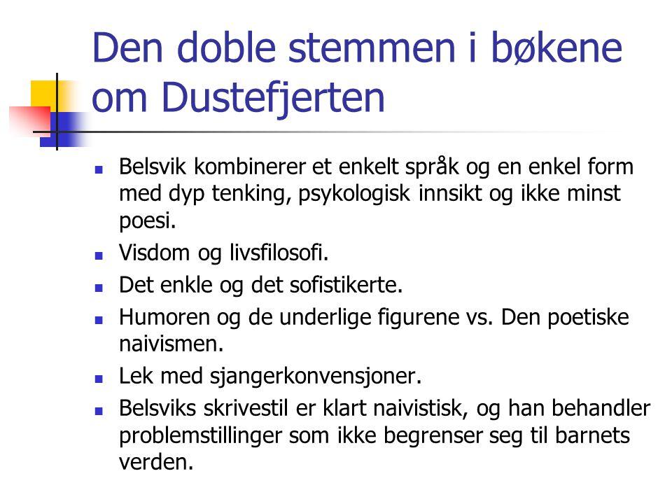 Den doble stemmen i bøkene om Dustefjerten Belsvik kombinerer et enkelt språk og en enkel form med dyp tenking, psykologisk innsikt og ikke minst poes