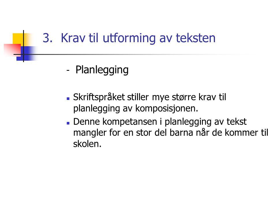 3. Krav til utforming av teksten - Planlegging Skriftspråket stiller mye større krav til planlegging av komposisjonen. Denne kompetansen i planlegging