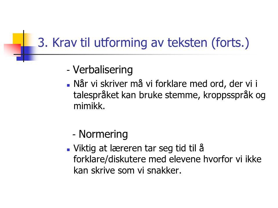 3. Krav til utforming av teksten (forts.) - Verbalisering Når vi skriver må vi forklare med ord, der vi i talespråket kan bruke stemme, kroppsspråk og
