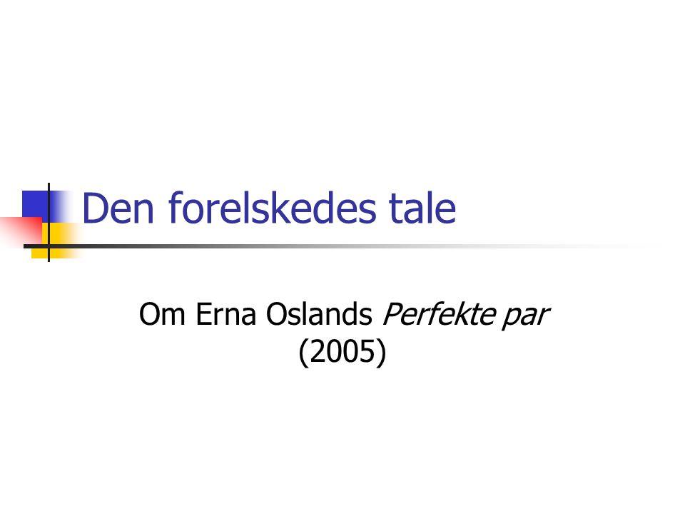 Den forelskedes tale Om Erna Oslands Perfekte par (2005)