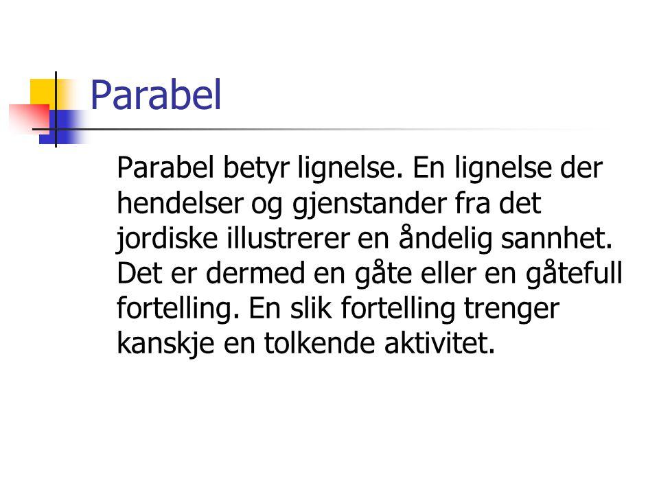 Parabel Parabel betyr lignelse. En lignelse der hendelser og gjenstander fra det jordiske illustrerer en åndelig sannhet. Det er dermed en gåte eller