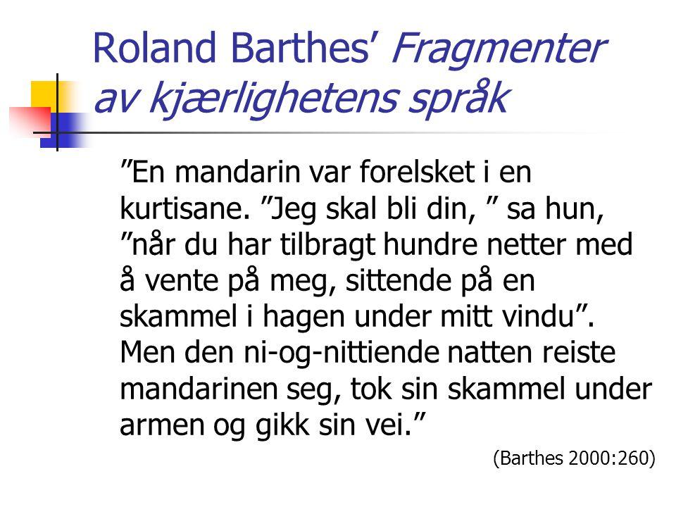 """Roland Barthes' Fragmenter av kjærlighetens språk """"En mandarin var forelsket i en kurtisane. """"Jeg skal bli din, """" sa hun, """"når du har tilbragt hundre"""