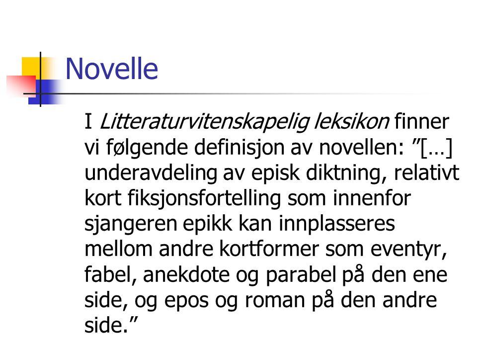 """Novelle I Litteraturvitenskapelig leksikon finner vi følgende definisjon av novellen: """"[…] underavdeling av episk diktning, relativt kort fiksjonsfort"""