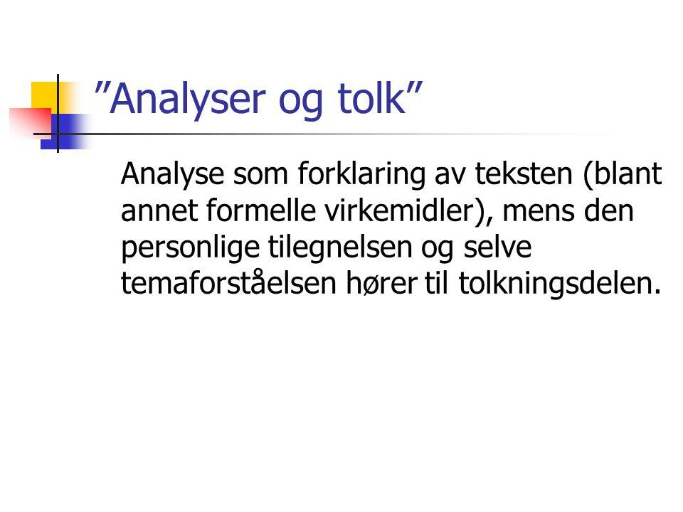 Analyser og tolk Analyse som forklaring av teksten (blant annet formelle virkemidler), mens den personlige tilegnelsen og selve temaforståelsen hører til tolkningsdelen.
