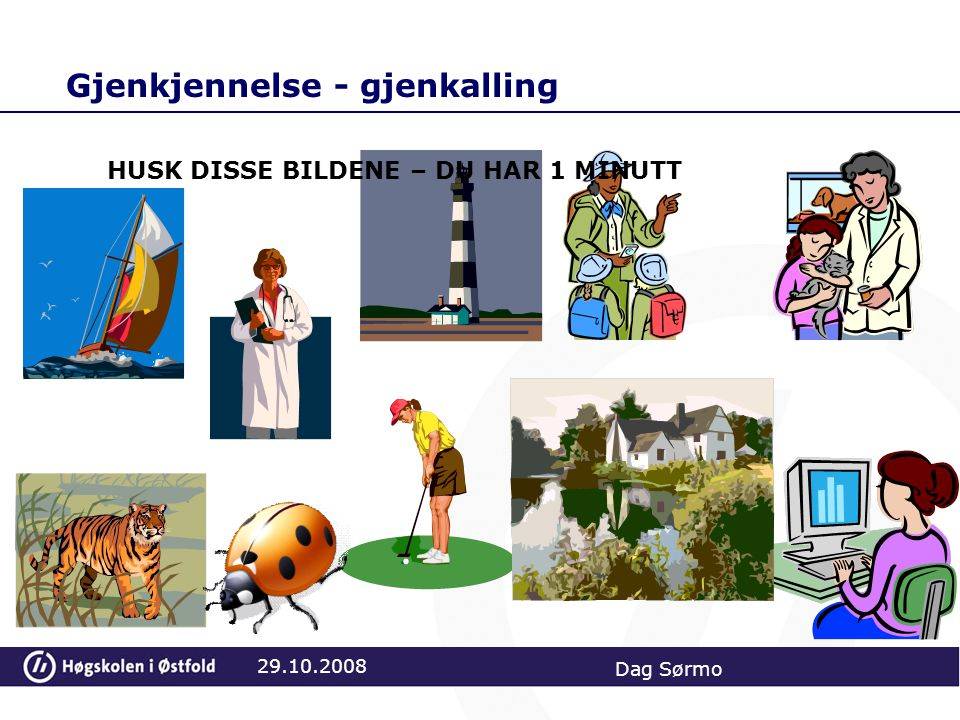 Gjenkjennelse - gjenkalling 29.10.2008 Dag Sørmo HUSK DISSE BILDENE – DU HAR 1 MINUTT
