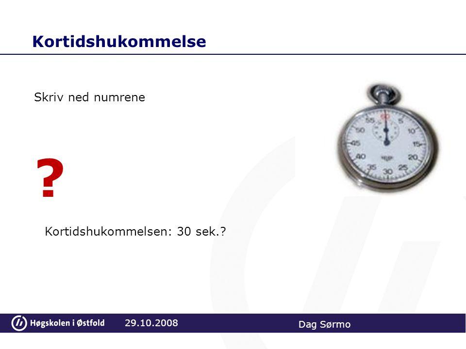 Kortidshukommelse 29.10.2008 Dag Sørmo Skriv ned numrene ? Kortidshukommelsen: 30 sek.?