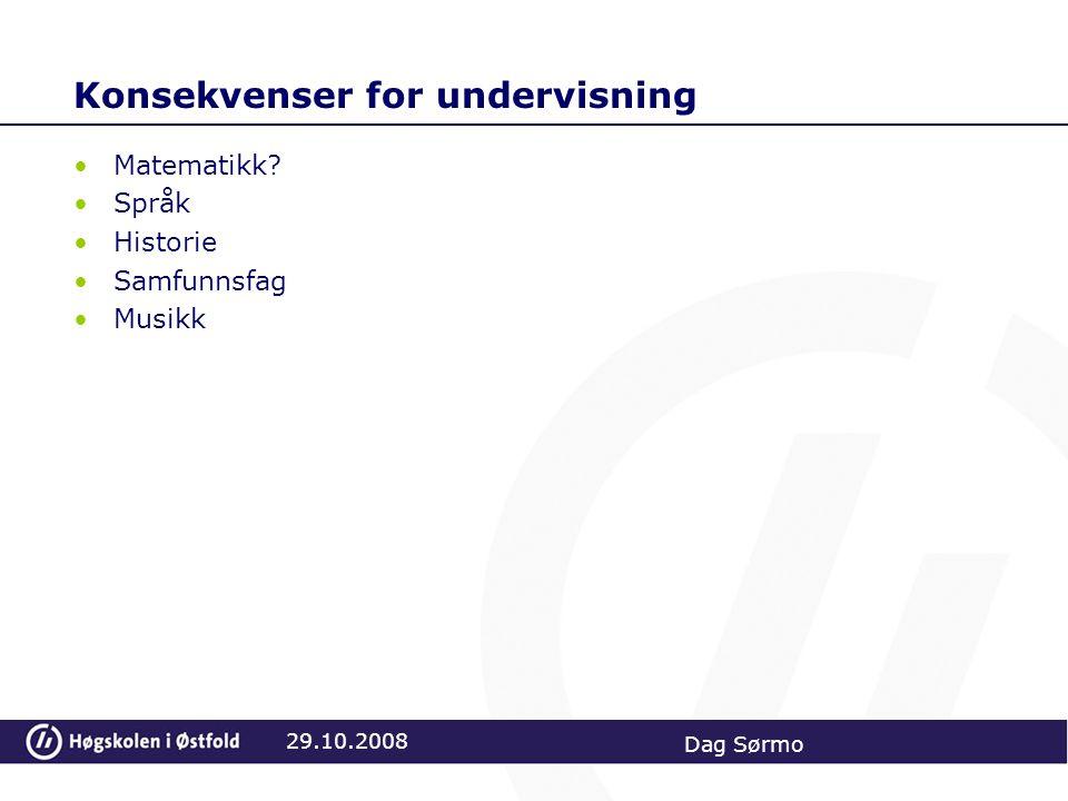 Konsekvenser for undervisning Matematikk? Språk Historie Samfunnsfag Musikk 29.10.2008 Dag Sørmo