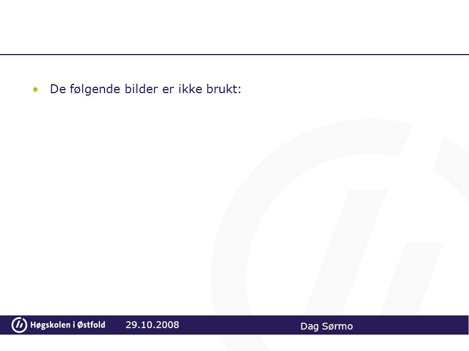 De følgende bilder er ikke brukt: 29.10.2008 Dag Sørmo