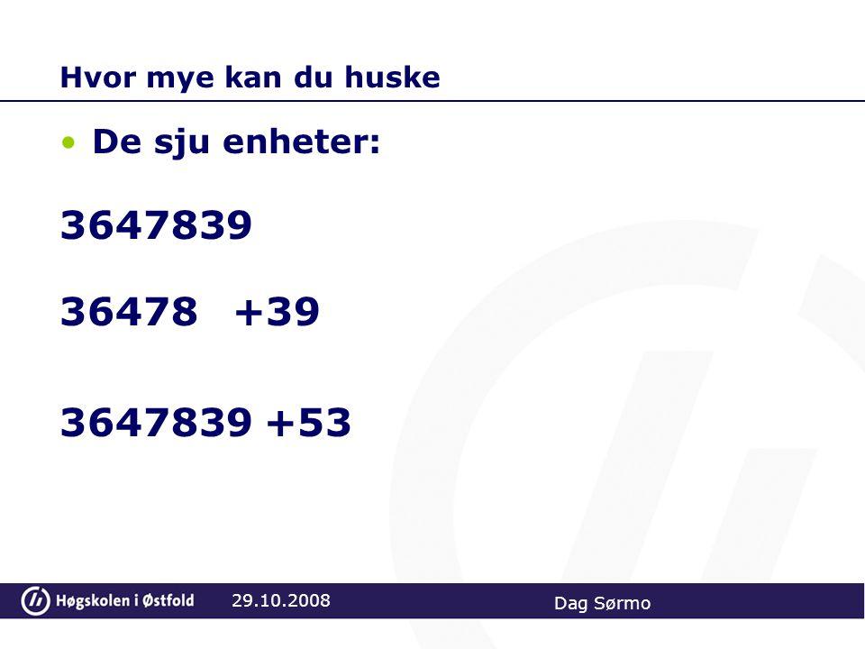 Hvor mye kan du huske De sju enheter: 3647839 36478+39 3647839 +53 29.10.2008 Dag Sørmo