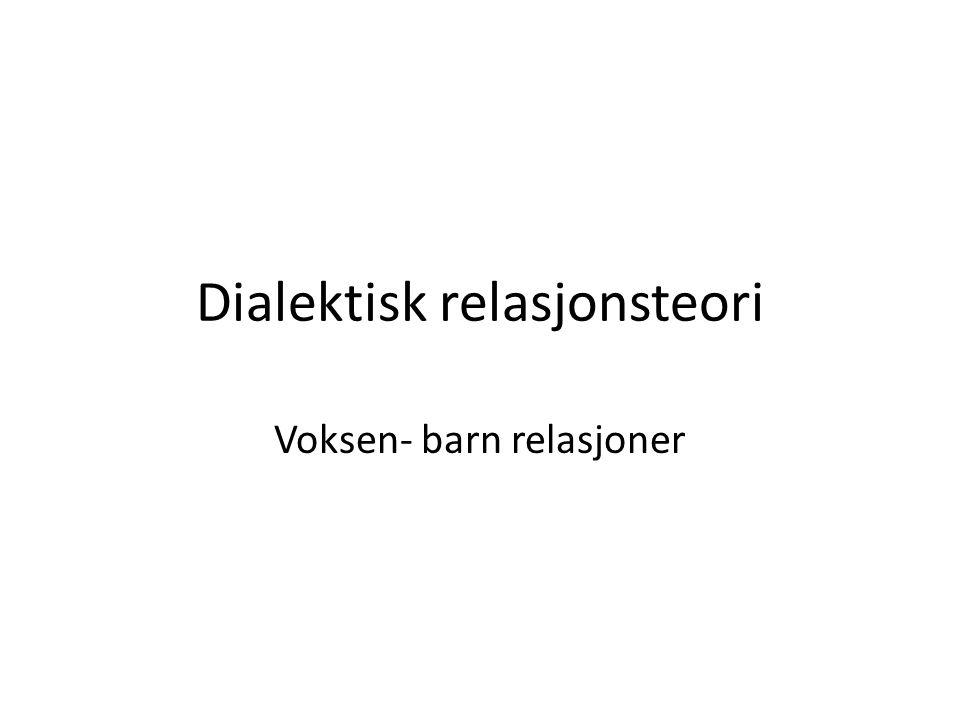 Dialektisk relasjonsteori Voksen- barn relasjoner