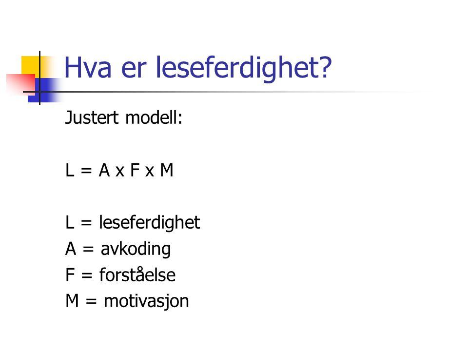 Hva er leseferdighet? Justert modell: L = A x F x M L = leseferdighet A = avkoding F = forståelse M = motivasjon
