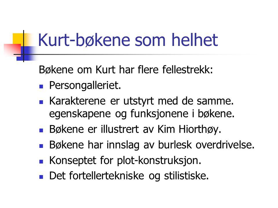 Kurt-bøkene som helhet Bøkene om Kurt har flere fellestrekk: Persongalleriet. Karakterene er utstyrt med de samme. egenskapene og funksjonene i bøkene