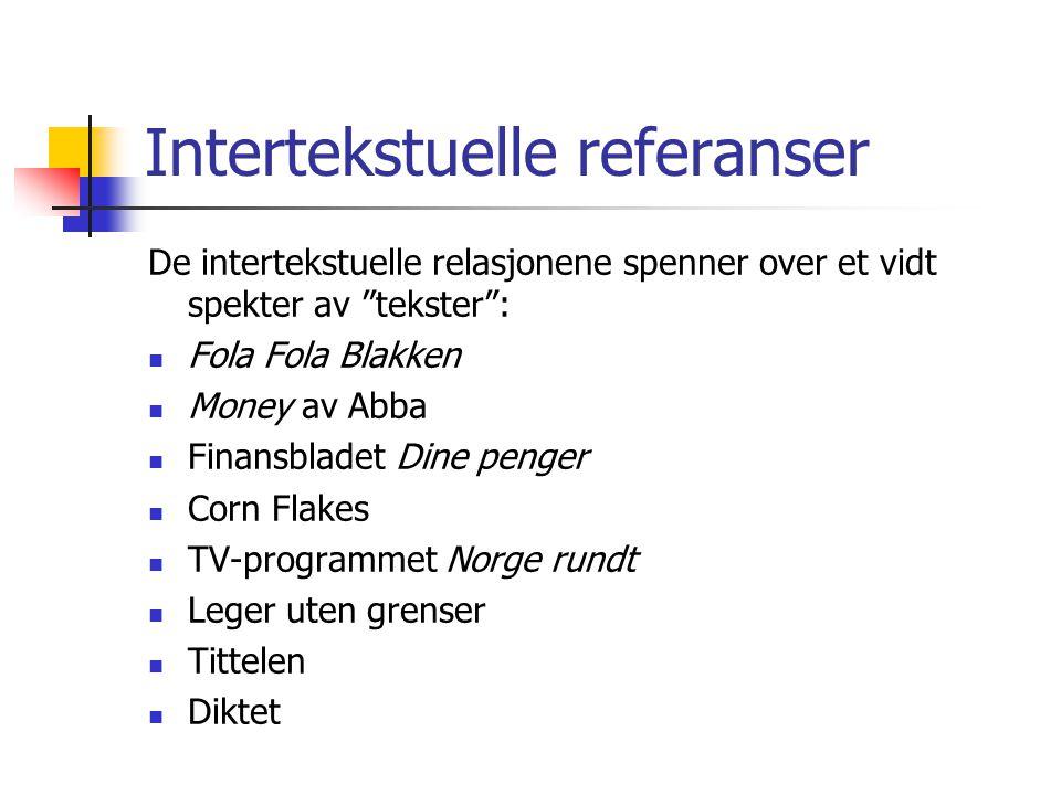 """Intertekstuelle referanser De intertekstuelle relasjonene spenner over et vidt spekter av """"tekster"""": Fola Fola Blakken Money av Abba Finansbladet Dine"""