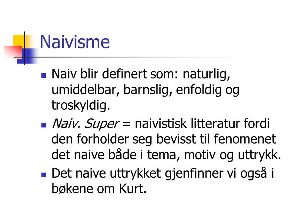 Naivisme Naiv blir definert som: naturlig, umiddelbar, barnslig, enfoldig og troskyldig. Naiv. Super = naivistisk litteratur fordi den forholder seg b